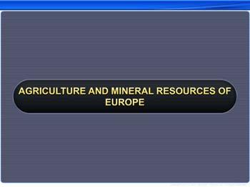 Animated video Lecture for Agriculture and Mineral Resources of Europe