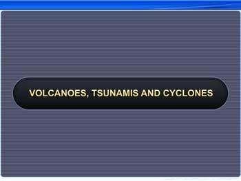 Animated video Lecture for Volcanoes, Tsunamis and Cyclones