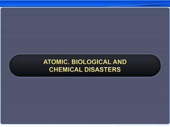 Animated video Lecture for Atomic, Biological and Chemical Disasters