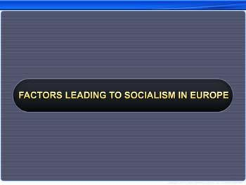 Animated video Lecture for Factors Leading to Socialism in Europe