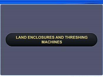 Animated video Lecture for Land Enclosures and Threshing Machines