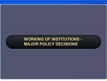 Animated video Lecture for Working of Institutions - Major Policy Decisions