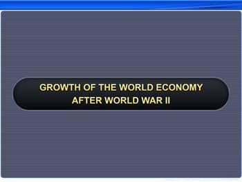 Animated video Lecture for Growth of the World Economy After World War II