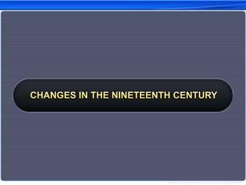 Animated video Lecture for Changes in the Nineteenth Century