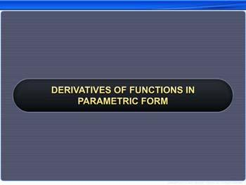 Animated video Lecture for Derivatives of Functions in Parametric Form