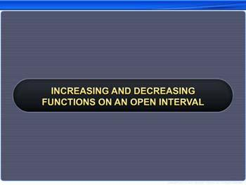 Animated video Lecture for Increasing and Decreasing Functions on an Open Interval