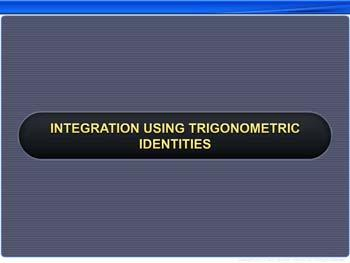 Animated video Lecture for Integration Using Trigonometric Identities