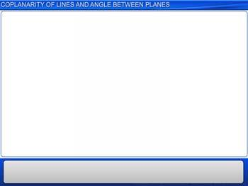 Animated video Lecture for Coplanarity of Lines and Angle between Planes