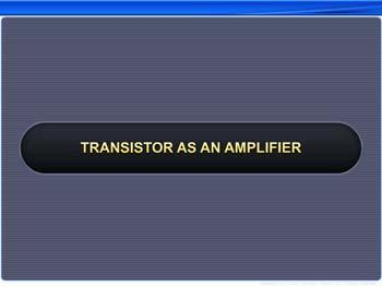 Animated video Lecture for Transistor as an amplifier