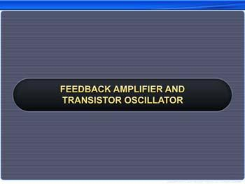 Animated video Lecture for Feedback amplifier and transistor oscillator