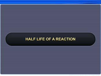 Animated video Lecture for Half Life of a Reaction