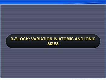 Animated video Lecture for d-Block: Variation In Atomic And Ionic Sizes