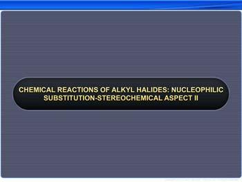 Animated video Lecture for Chemical Reactions Of Alkyl Halides: Nucleophilic Substitution-Stereochemical Aspect - II