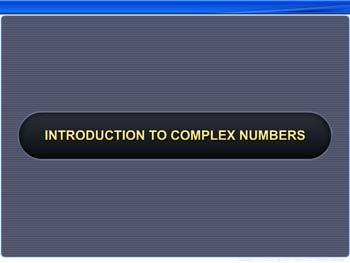 Animated video Lecture for Introduction to Complex Numbers