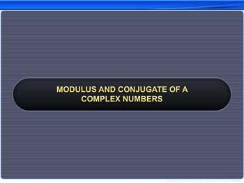 Animated video Lecture for Modulus and  Conjugate of a Complex Number