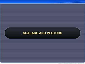 Animated video Lecture for Scalars and Vectors