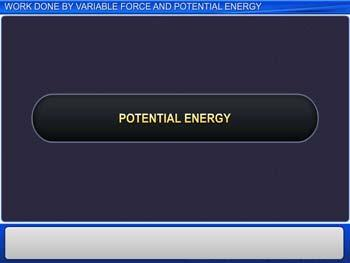 Animated video Lecture for Work Done by Variable Force and Potential Energy