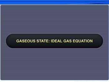 Animated video Lecture for Gaseous State: Ideal Gas Equation