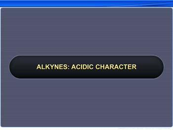 Animated video Lecture for Alkynes: Acidic Character